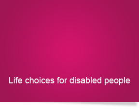 Life choices for disabled people